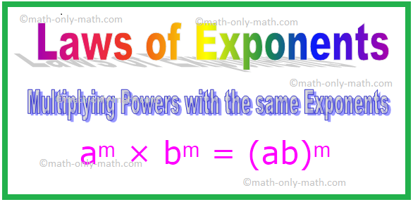 Multiplying Powers with the same Exponents, Exponent Rules