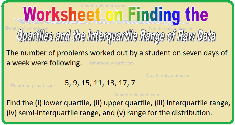Worksheet on Finding the Quartiles and the Interquartile Range of Raw Data